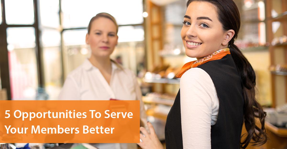 5 Opportunites To Serve Members Better